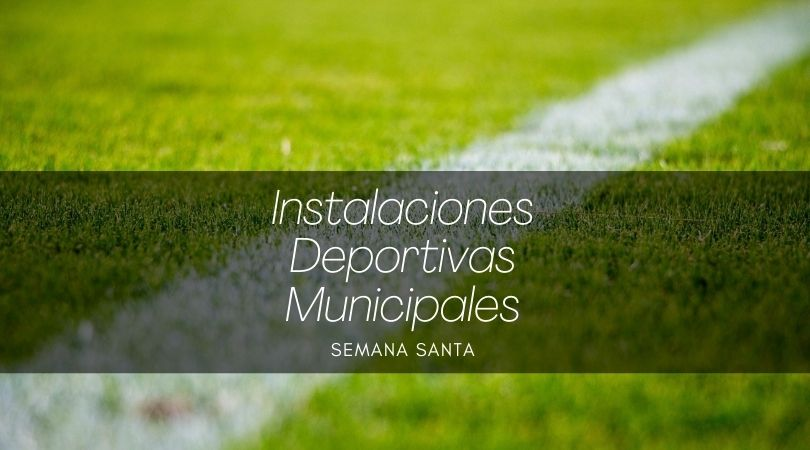 Calendario y horario de apertura de las instalaciones deportivas municipales en Semana Santa