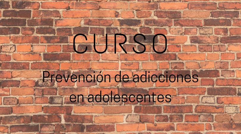 Curso de prevención de adicciones en adolescentes